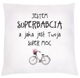 """Poduszka z nadrukiem """"JESTEM SUPERBABCIĄ A JAKA JEST TWOJA SUPER MOC """""""