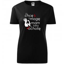 Koszulka damska z nadrukiem BO CHCĘ BO MOGĘ BO MAM TAKĄ OCHOTĘ