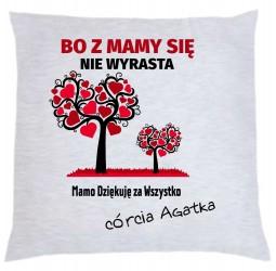 """Poduszka dekoracyjna dla mamy z nadrukiem: """"BO Z MAMY SIĘ NIE WYRASTA """""""