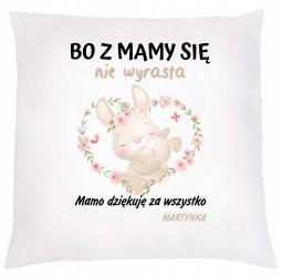 """Poduszka dekoracyjna dla mamy z nadrukiem: """"BO Z MAMY SIĘ NIE WYRASTA KRÓLICZEK"""""""