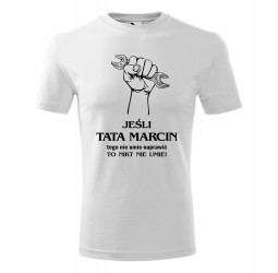 """Koszulka męska z nadrukiem: """"JEŚLI TATA NIE UMIE TEGO NAPRAWIĆ TO NIKT NIE UMIE"""""""